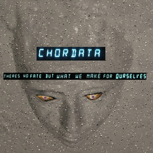 CHORDATA - There's No Fate But What We Make For Ourselves