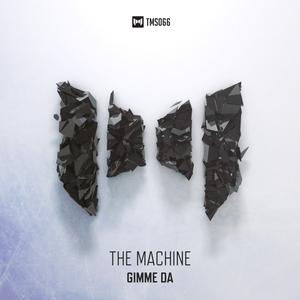 THE MACHINE - Gimme Da