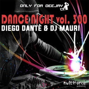 DIEGO DANTE/DJ MAURI - Dance Night Vol 300