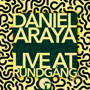 DANIEL ARAYA - Live At RundgAnng EP