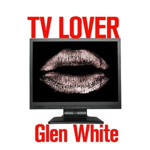 GLEN WHITE - TV Lover