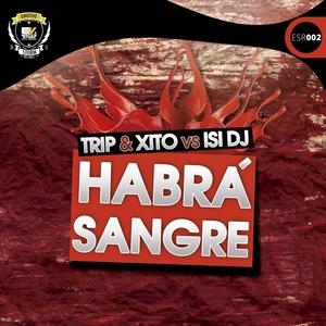 DJ TRIP & DJ XITO VS ISI DJ - Habra Sangre