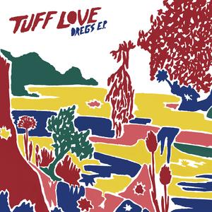 TUFF LOVE - Dregs - EP