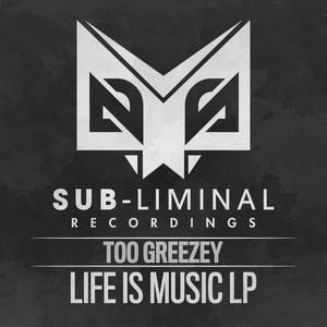 TOO GREEZEY - Life Is Music