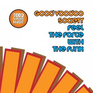 GOOD VOODOO SOCIETY - Feel The Force With The Funk