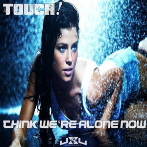 TOUCH - Think We're Alone Now