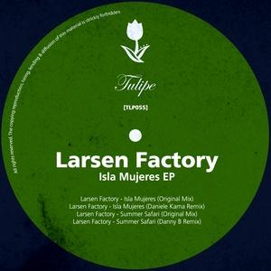 LARSEN FACTORY - Isla Mujeres EP