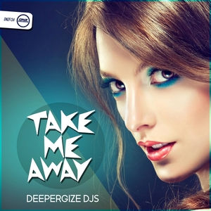 DEEPERGIZE DJS - Take Me Away
