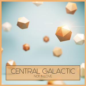 CENTRAL GALACTIC - Not In Love