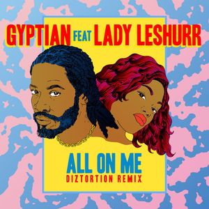 GYPTIAN feat LADY LESHURR - All On Me (feat. Lady Leshurr) [Diztortion Remix]