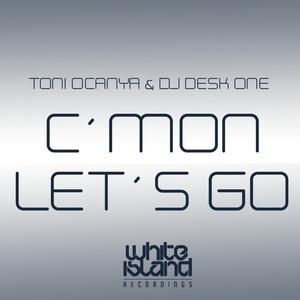 TONI OCANYA & DJ DESK ONE - Cmon Lets Go
