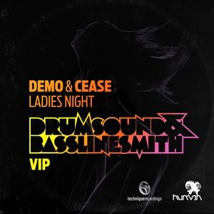 DEMO/CEASE - Ladies Night (Drumsound & Bassline Smith VIP) (Explicit)