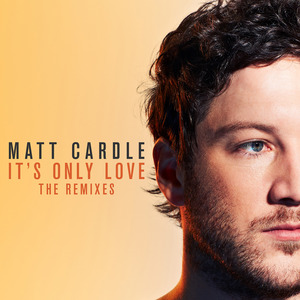 MATT CARDLE - It's Only Love: The Remixes