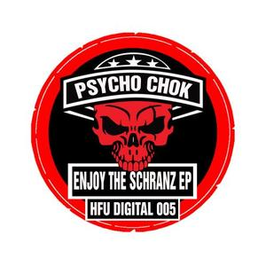 PSYCHO CHOK - Enjoy The Schranz