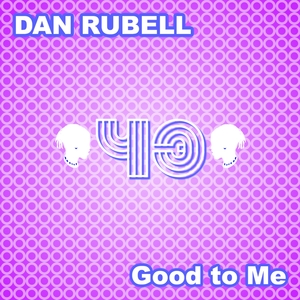 DAN RUBELL - Good To Me