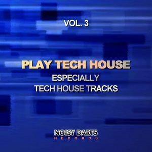 VARIOUS - Play Tech House Vol 3 (Especially Tech House Tracks)