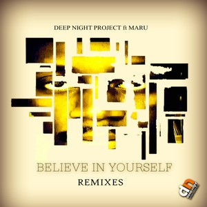 DEEP NIGHT PROJECT feat MARU - Believe In Yourself (Remixes)