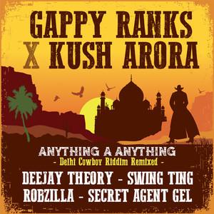 GAPPY RANKS & KUSH ARORA - Anything A Anything
