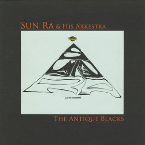 SUN RA & HIS ARKESTRA - The Antique Blacks (Remastered 2015)