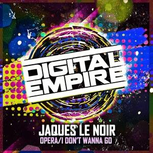 JAQUES LE NOIR - Opera/I Don't Wanna Go