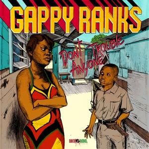 GAPPY RANKS - Don't Trouble Anyone