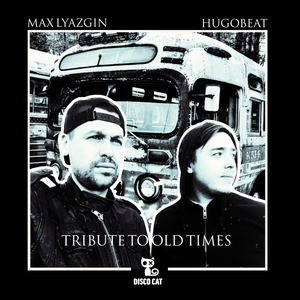 HUGOBEAT/MAX LYAZGIN - Tribute To Old Times
