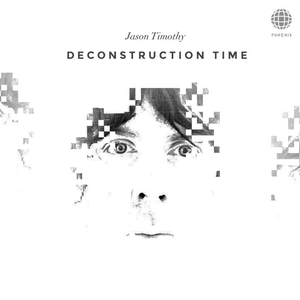 JASON TIMOTHY - Deconstruction Time