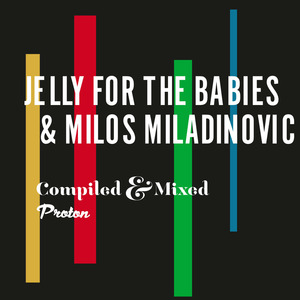 JELLY FOR THE BABIES/MILOS MILADINOVIC/VARIOUS - Jelly For The Babies & Milos Miladinovic (unmixed tracks)