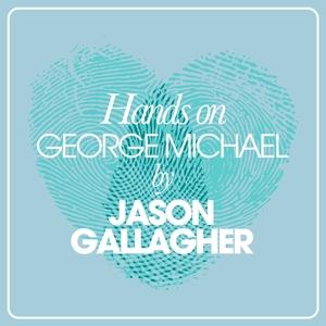 JASON GALLAGHER - Hands On George Michael By Jason Gallagher
