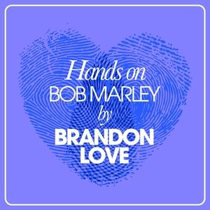 BRANDON LOVE - Hands On Bob Marley By Brandon Love