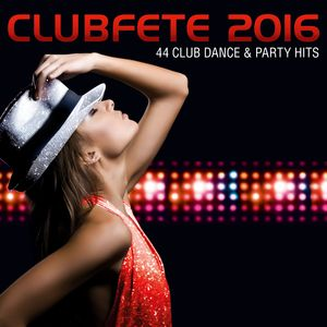 VARIOUS - Clubfete 2016 - 44 Club Dance & Party Hits
