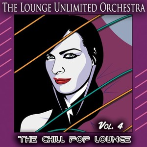 THE LOUNGE UNLIMITED ORCHESTRA - The Chill Pop Lounge Vol 4