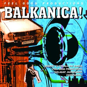 DELADAP/FEEL GOOD PRODUCTIONS/FORTY THIVES ORKESTAR/DUNKELBUNT/DIASPORA - Feel Good Productions Present: Balkanica!