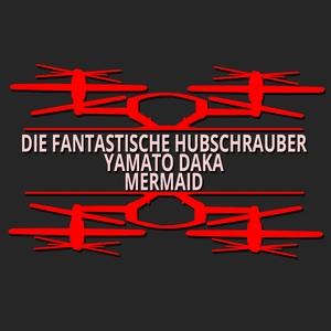 DIE FANTASTISCHE HUBSCHRAUBER/YAMATO DAKAER - Mermaid