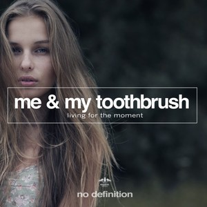 ME/MY TOOTHBRUSH - Living For The Moment