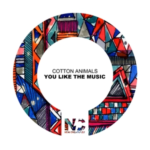 COTTON ANIMALS - You Like The Music