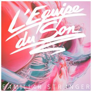 L'EQUIPE DU SON - Familiar Stranger