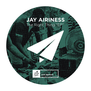 JAY AIRINESS - The Right Thing EP