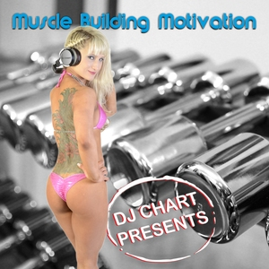 VARIOUS/DJ-CHART - DJ Chart presents/Muscle Building Motivation
