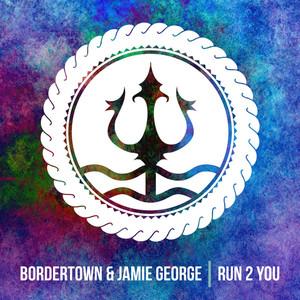 JAMIE GEORGE/BORDERTOWN - Run 2 You