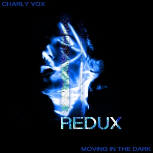CHARLY VOX - Moving In The Dark/Redux