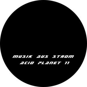 MUSIK AUS STROM - Acid Planet 11
