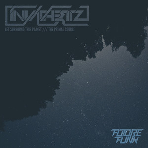 INVADHERTZ - Let Surround This Planet/The Primal Source