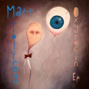 MATT TOLFREY - Oxytocin EP