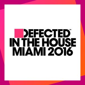 VARIOUS - Defected In The House Miami 2016