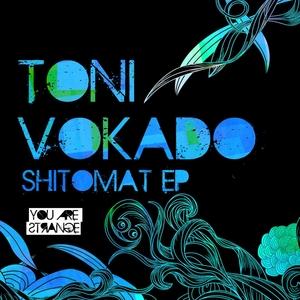 TONI VOKADO - Shitomat EP