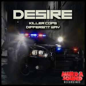 DESIRE - Killer Cops/Different Way