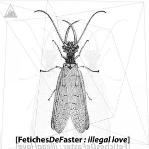 FETICHES DE FASTER - Illegal  Love