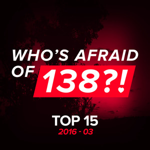 VARIOUS - Who's Afraid Of 138?! Top 15 - 2016-03