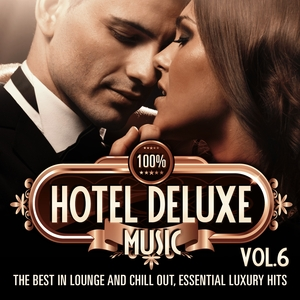 VARIOUS - 100% Hotel Deluxe Music Vol 6 (The Best In Lounge & Chill Out, Essential Luxury Hits)